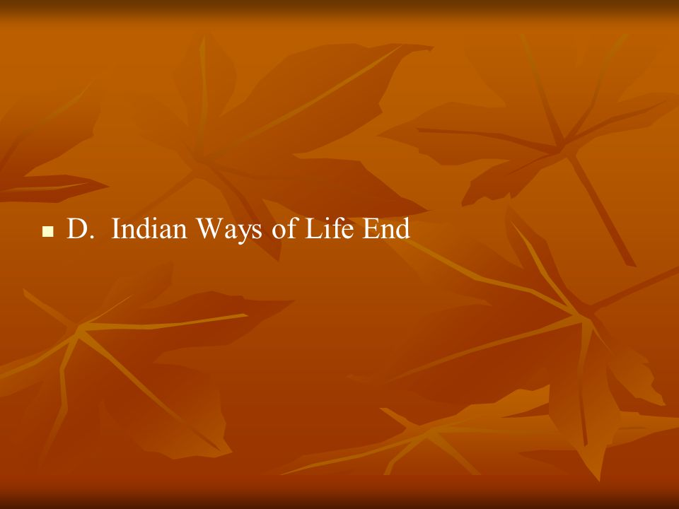 D. Indian Ways of Life End