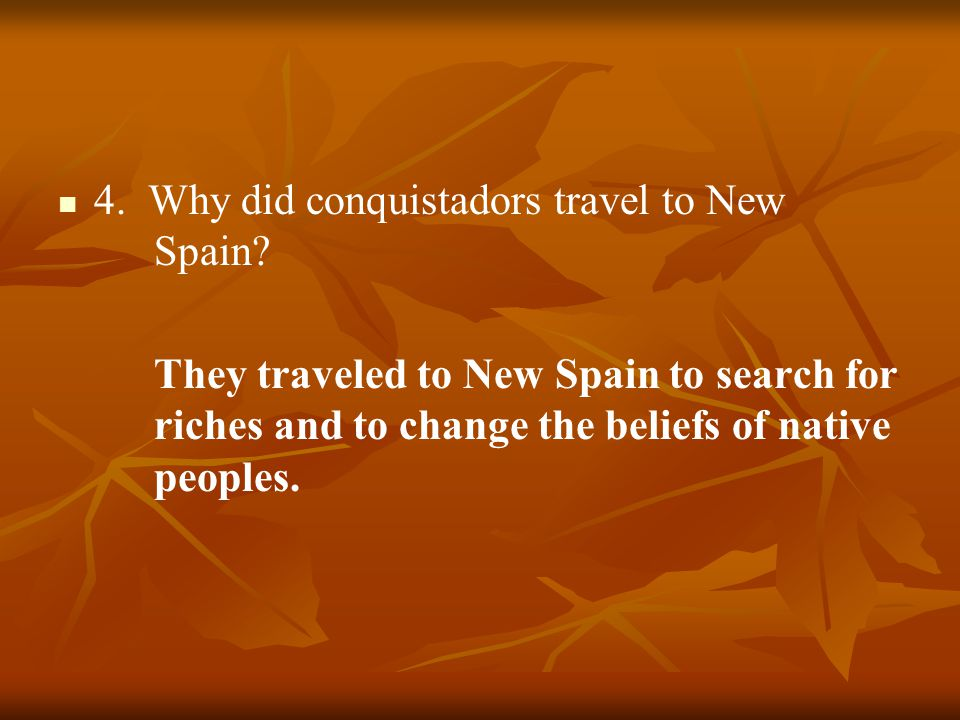 4. Why did conquistadors travel to New Spain