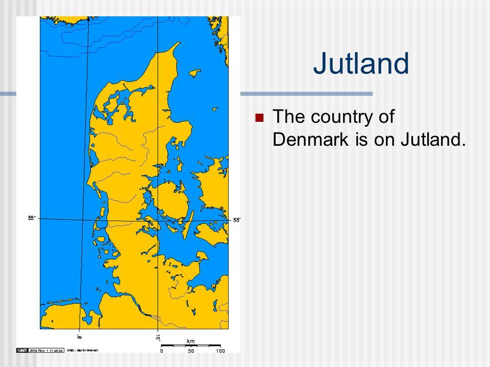 Jutland The country of Denmark is on Jutland.