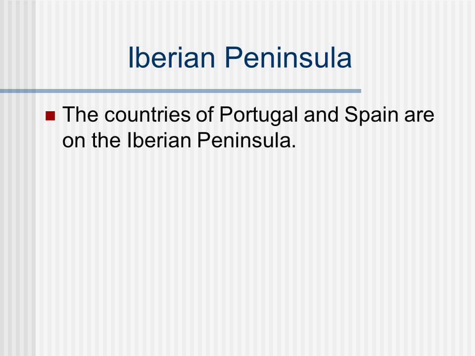 Iberian Peninsula The countries of Portugal and Spain are on the Iberian Peninsula.