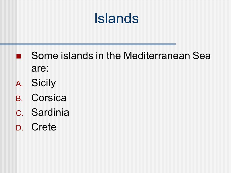 Islands Some islands in the Mediterranean Sea are: Sicily Corsica