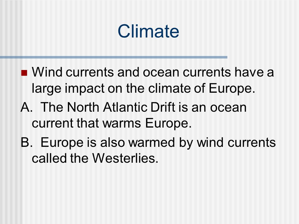 Climate Wind currents and ocean currents have a large impact on the climate of Europe.