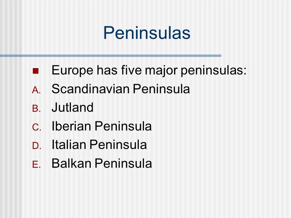 Peninsulas Europe has five major peninsulas: Scandinavian Peninsula