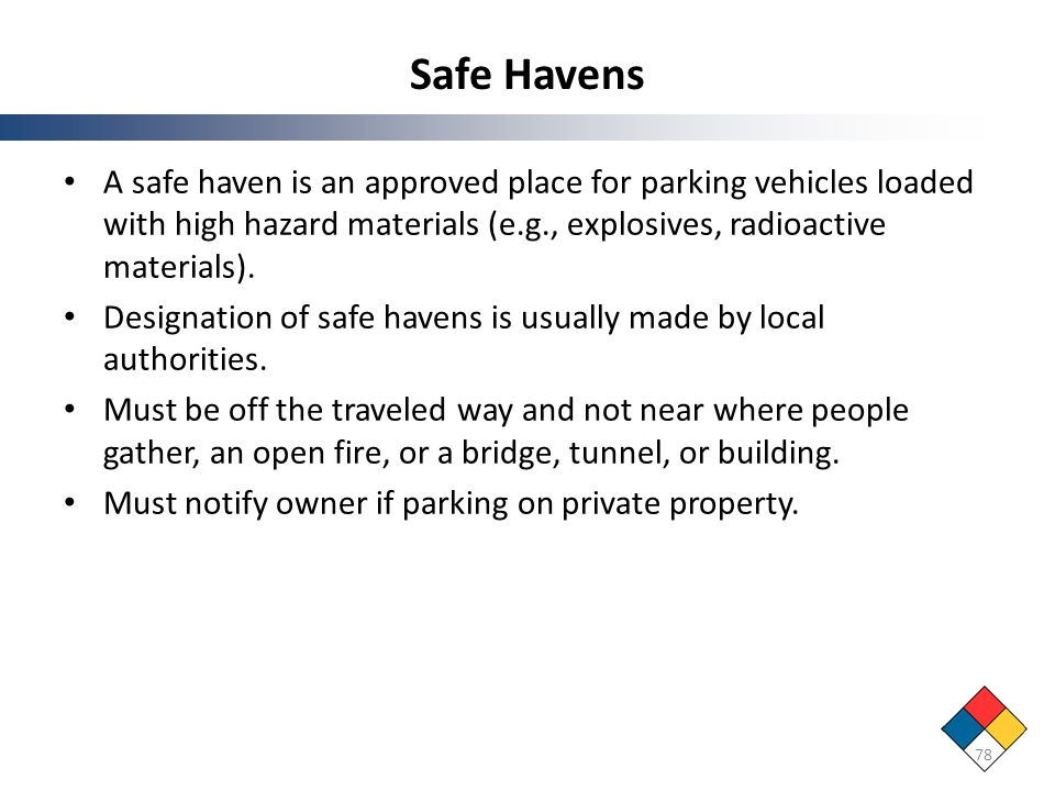 Safe Havens A safe haven is an approved place for parking vehicles loaded with high hazard materials (e.g., explosives, radioactive materials).