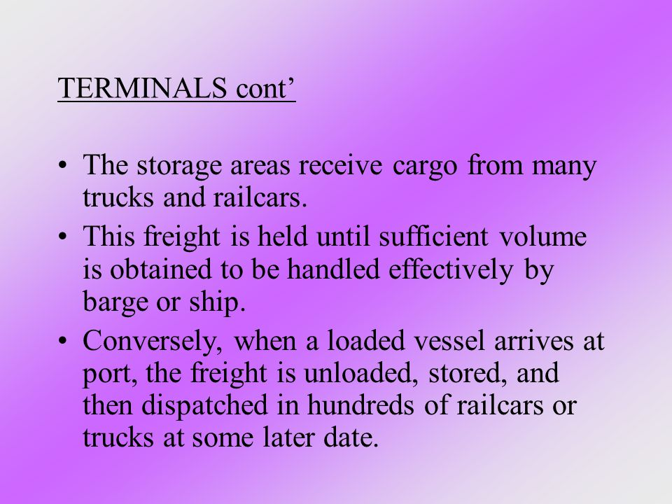 TERMINALS cont' The storage areas receive cargo from many trucks and railcars.