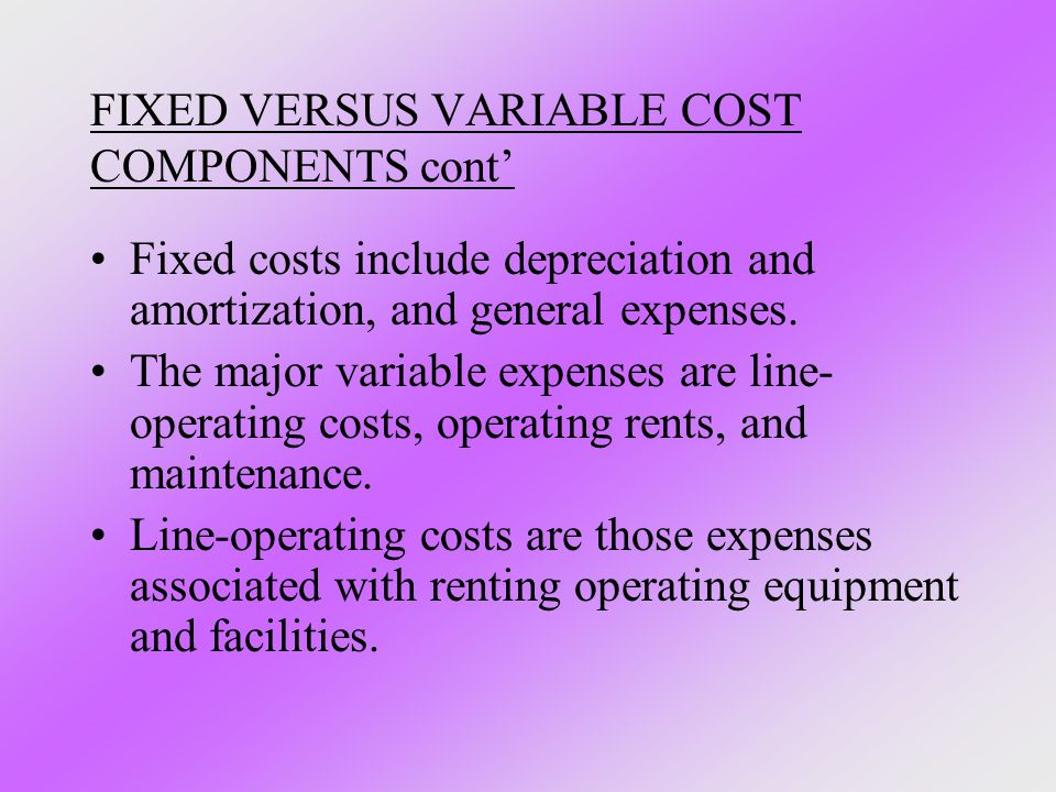 FIXED VERSUS VARIABLE COST COMPONENTS cont'