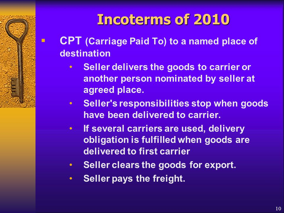 Incoterms of 2010 CPT (Carriage Paid To) to a named place of destination.