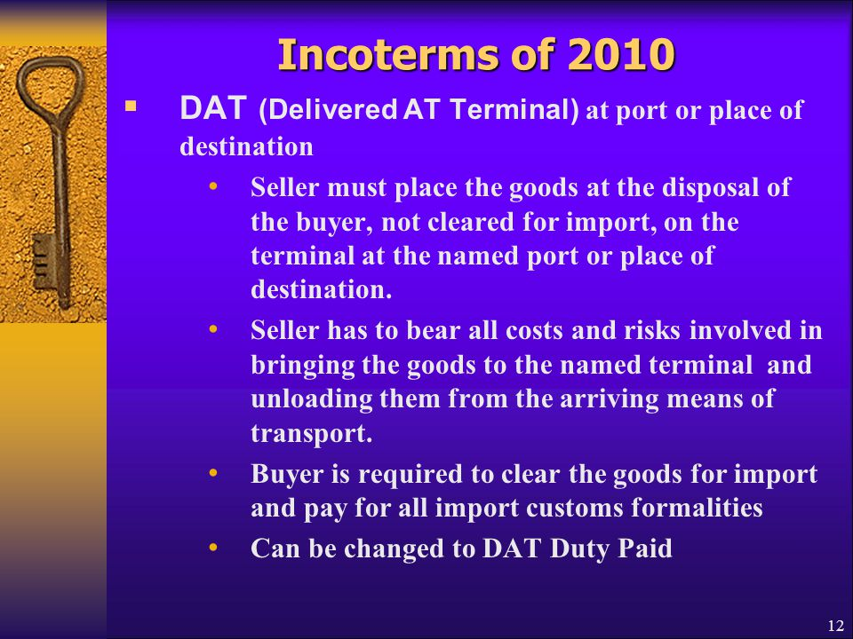 Incoterms of 2010 DAT (Delivered AT Terminal) at port or place of destination.