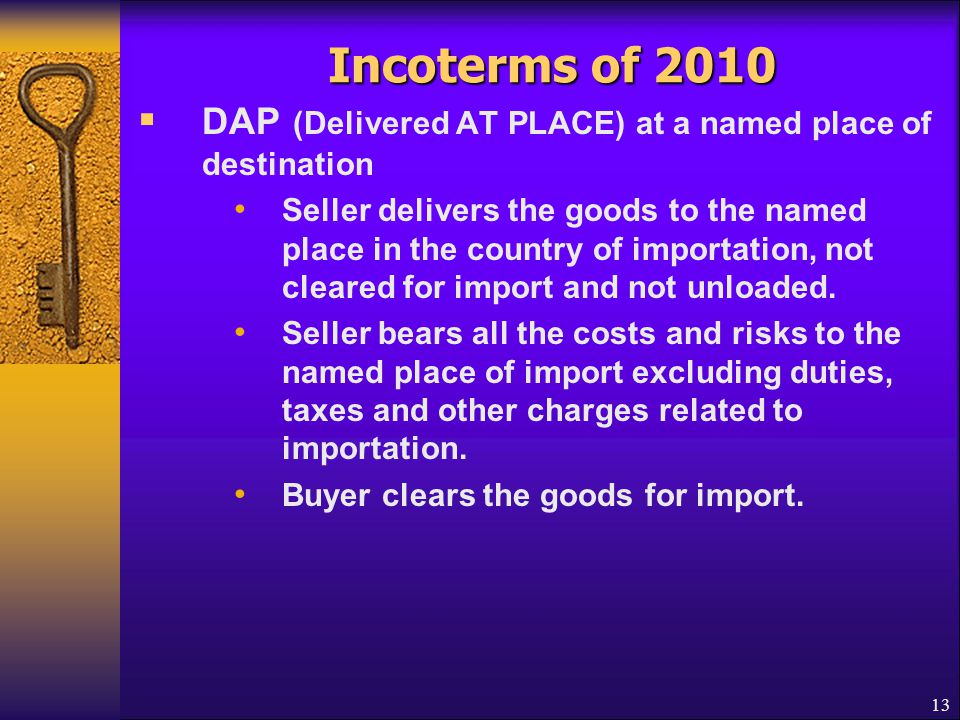 Incoterms of 2010 DAP (Delivered AT PLACE) at a named place of destination.