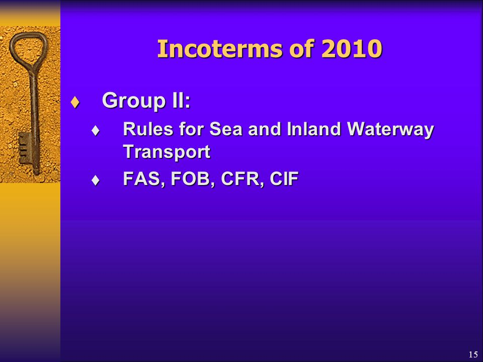 Incoterms of 2010 Group II: Rules for Sea and Inland Waterway Transport FAS, FOB, CFR, CIF
