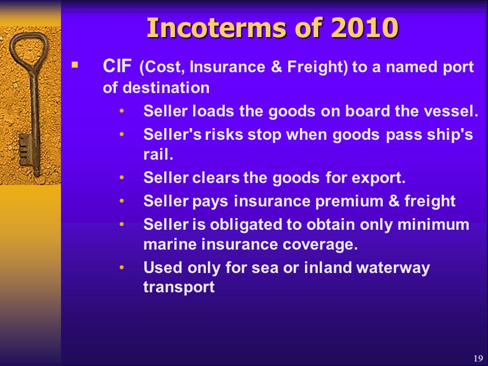 Incoterms of 2010 CIF (Cost, Insurance & Freight) to a named port of destination. Seller loads the goods on board the vessel.