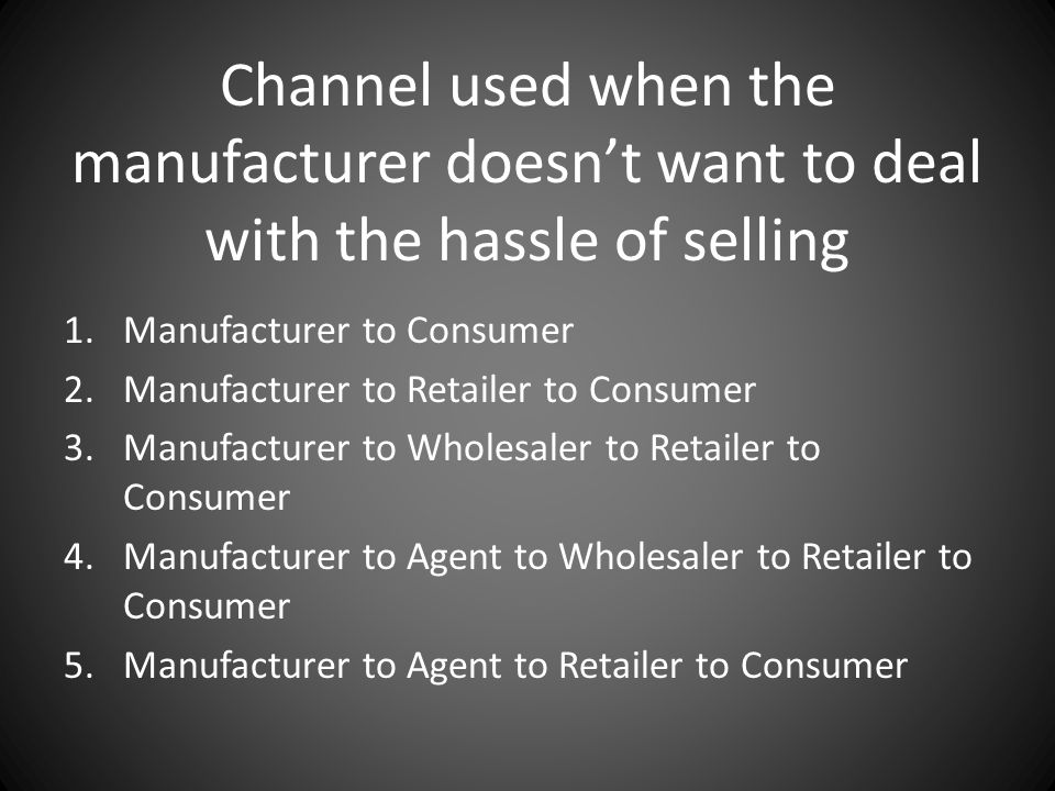 Channel used when the manufacturer doesn't want to deal with the hassle of selling