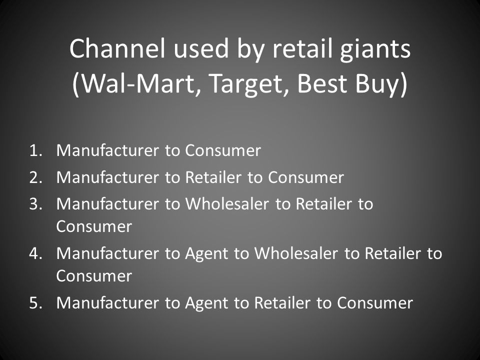 Channel used by retail giants (Wal-Mart, Target, Best Buy)