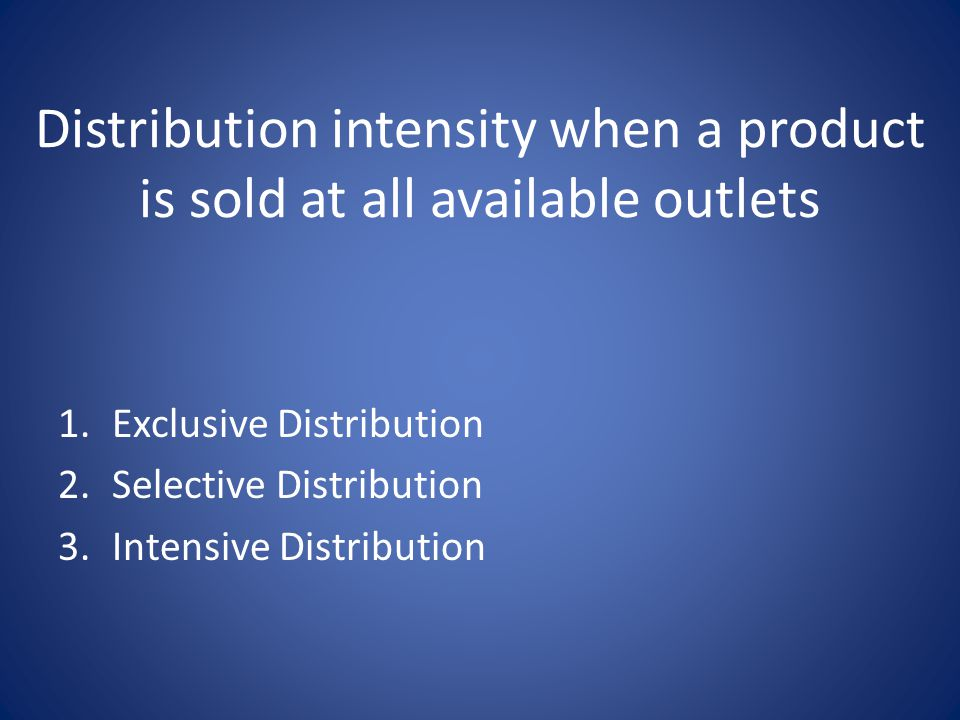 Distribution intensity when a product is sold at all available outlets