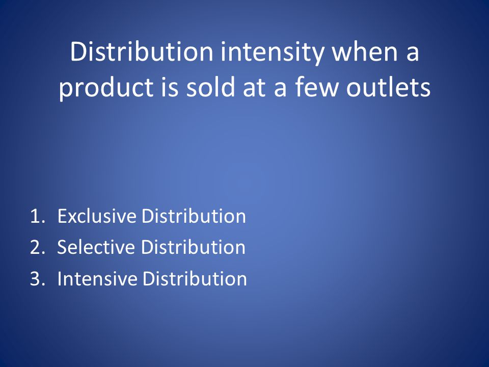 Distribution intensity when a product is sold at a few outlets