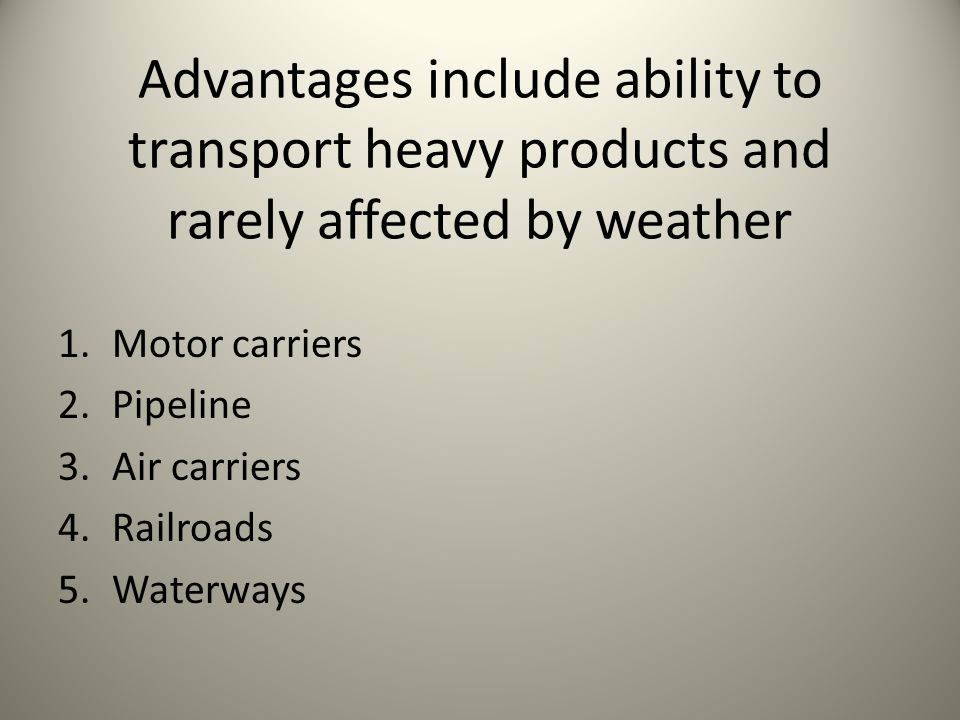 Advantages include ability to transport heavy products and rarely affected by weather