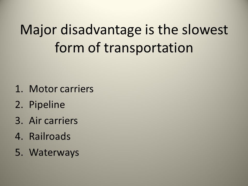 Major disadvantage is the slowest form of transportation