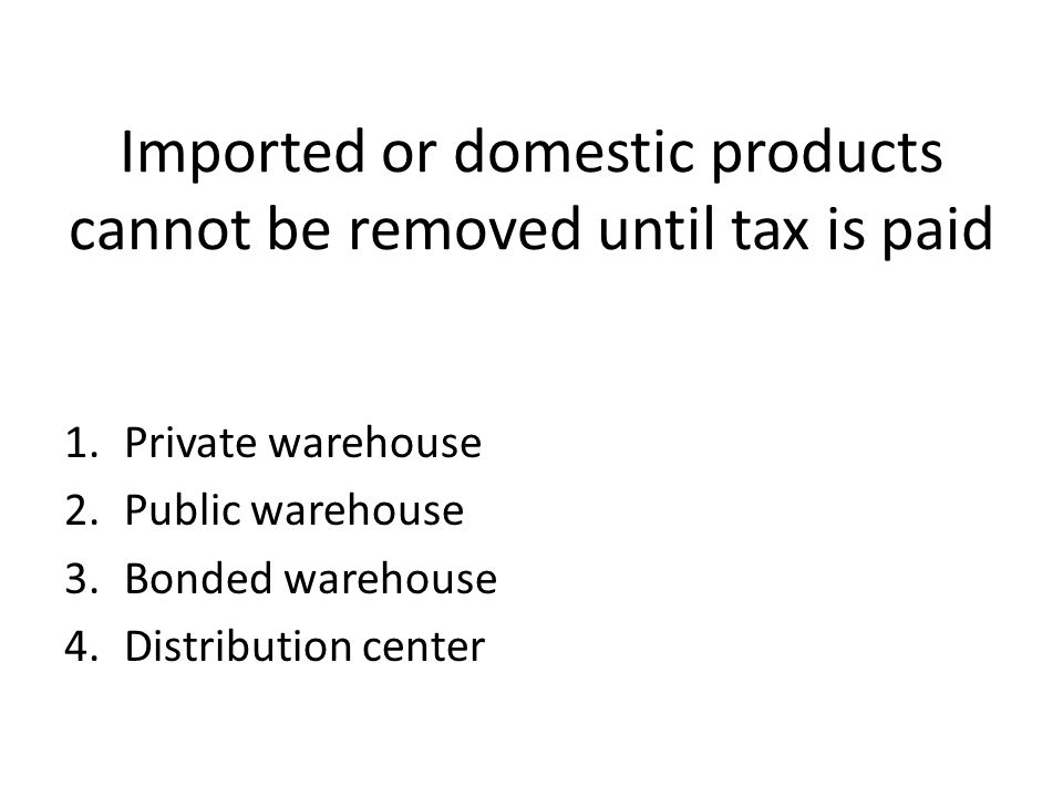 Imported or domestic products cannot be removed until tax is paid