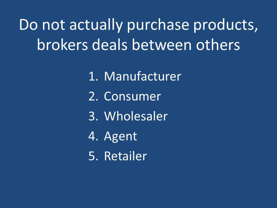 Do not actually purchase products, brokers deals between others