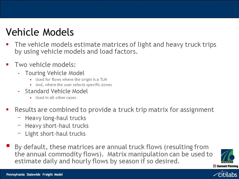 Vehicle Models The vehicle models estimate matrices of light and heavy truck trips by using vehicle models and load factors.