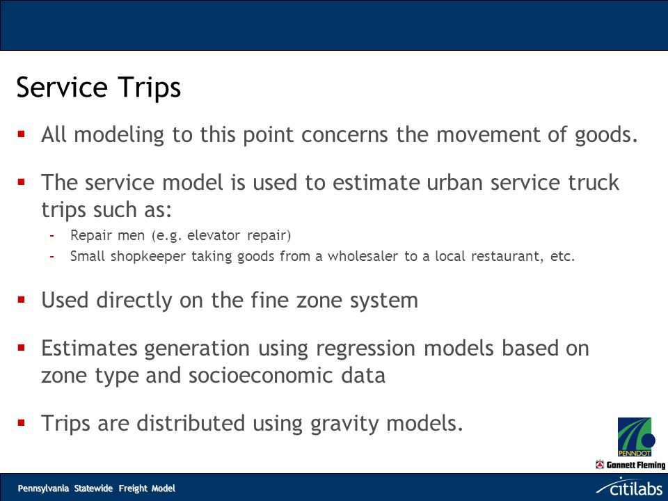 Service Trips All modeling to this point concerns the movement of goods. The service model is used to estimate urban service truck trips such as:
