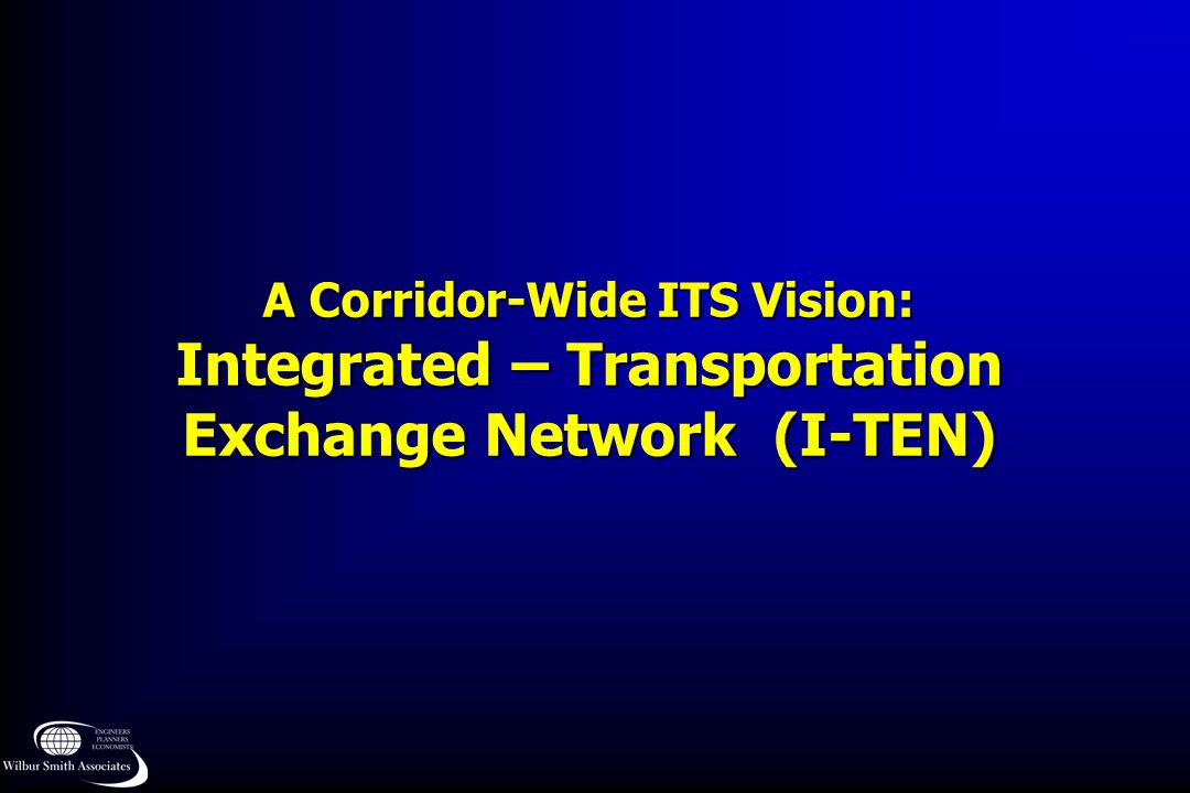 A Corridor-Wide ITS Vision: Integrated – Transportation Exchange Network (I-TEN)