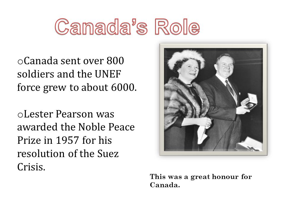 Canada's Role Canada sent over 800 soldiers and the UNEF force grew to about 6000.