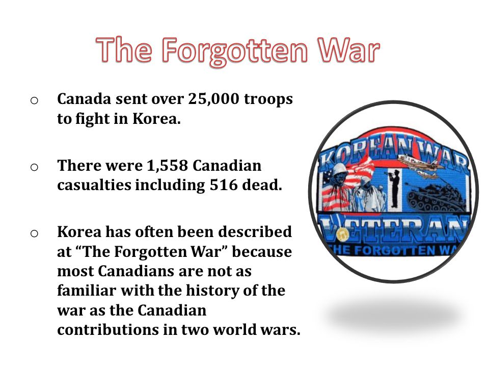The Forgotten War Canada sent over 25,000 troops to fight in Korea.