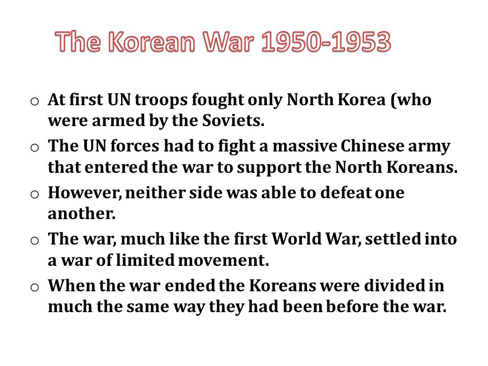 The Korean War 1950-1953 At first UN troops fought only North Korea (who were armed by the Soviets.