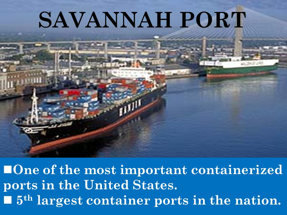 SAVANNAH PORT One of the most important containerized ports in the United States.