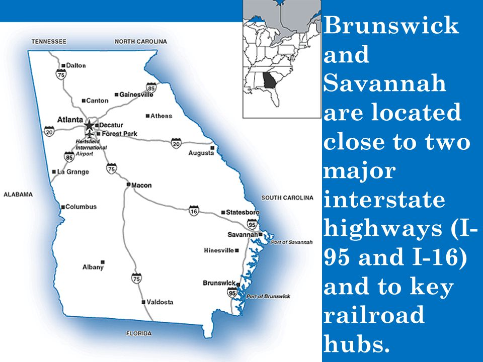 Brunswick and Savannah are located close to two major interstate highways (I-95 and I-16) and to key railroad hubs.