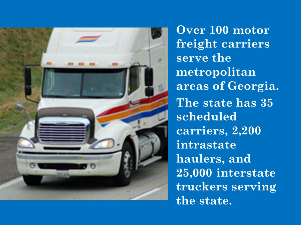 Over 100 motor freight carriers serve the metropolitan areas of Georgia.