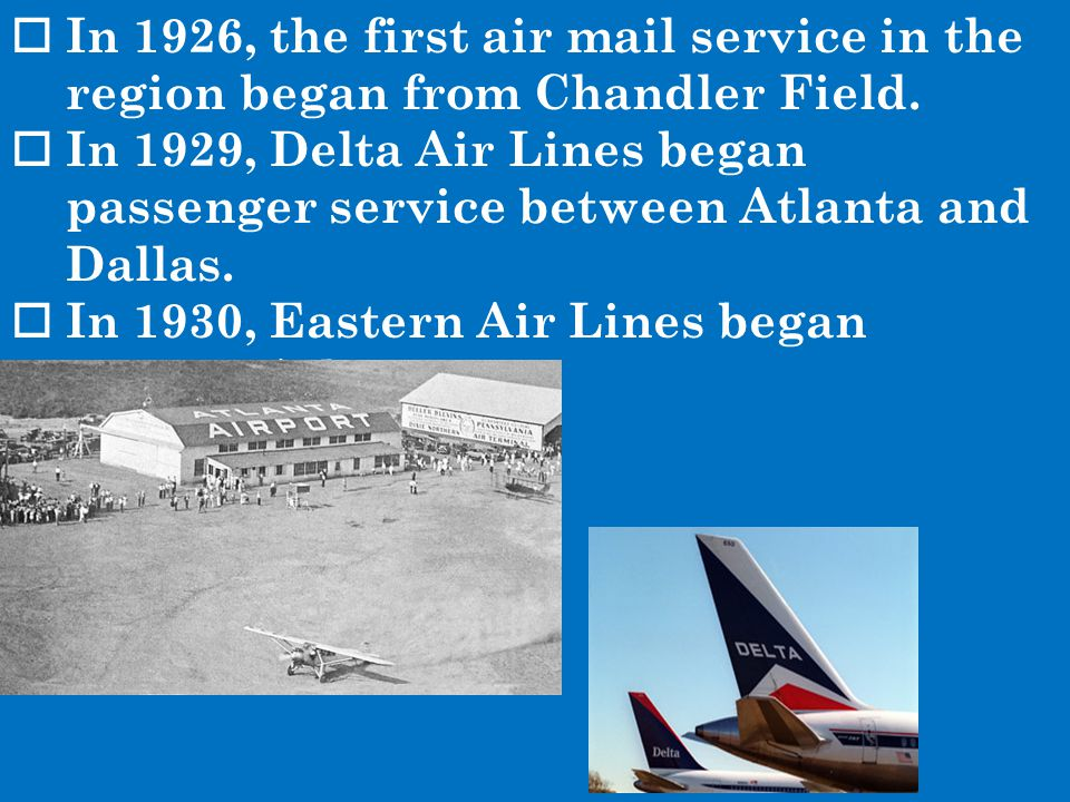In 1926, the first air mail service in the region began from Chandler Field.
