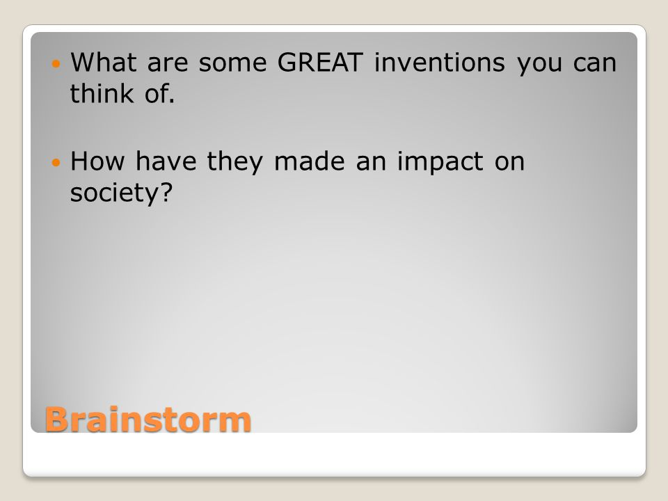 Brainstorm What are some GREAT inventions you can think of.