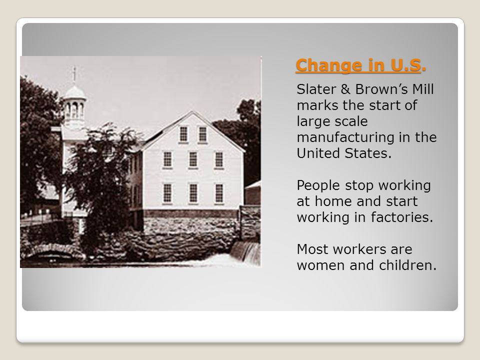 Change in U.S. Slater & Brown's Mill marks the start of large scale manufacturing in the United States.