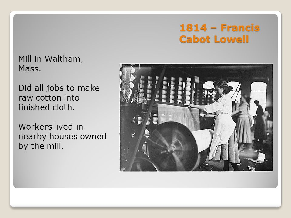 1814 – Francis Cabot Lowell Mill in Waltham, Mass.