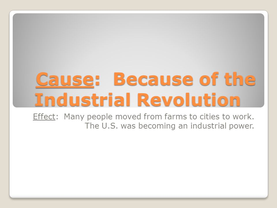 Cause: Because of the Industrial Revolution