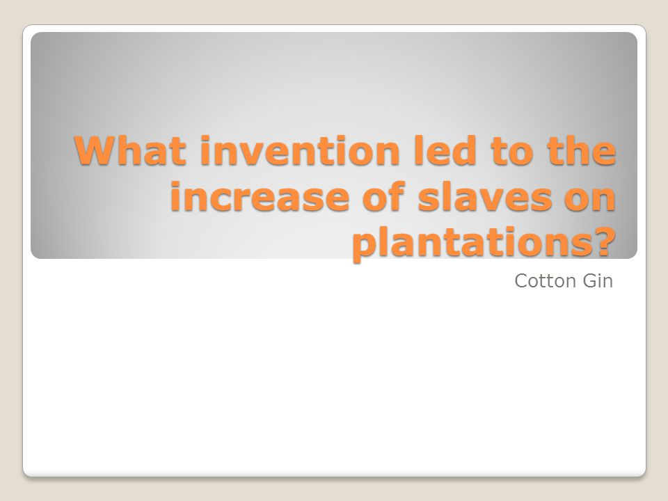 What invention led to the increase of slaves on plantations