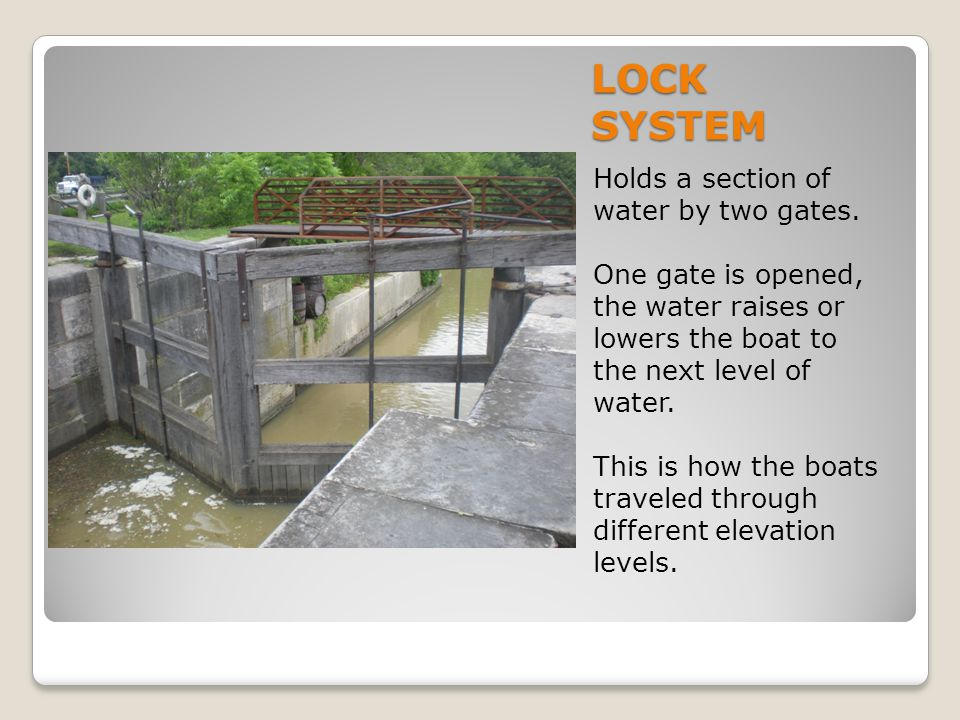 LOCK SYSTEM Holds a section of water by two gates.
