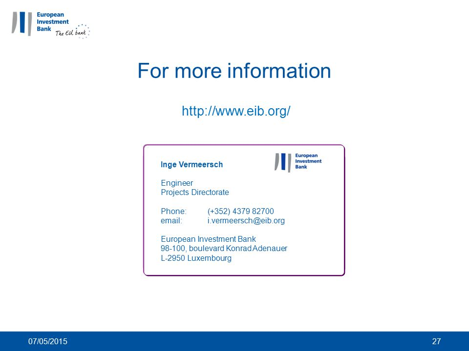 For more information http://www.eib.org/ Inge Vermeersch Engineer