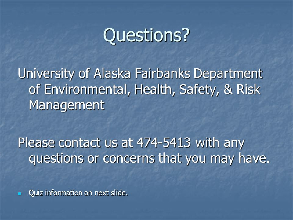 Questions University of Alaska Fairbanks Department of Environmental, Health, Safety, & Risk Management.