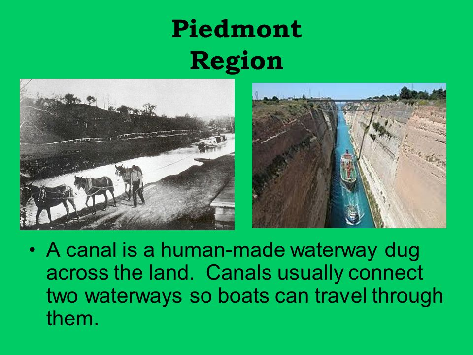 Piedmont Region A canal is a human-made waterway dug across the land.