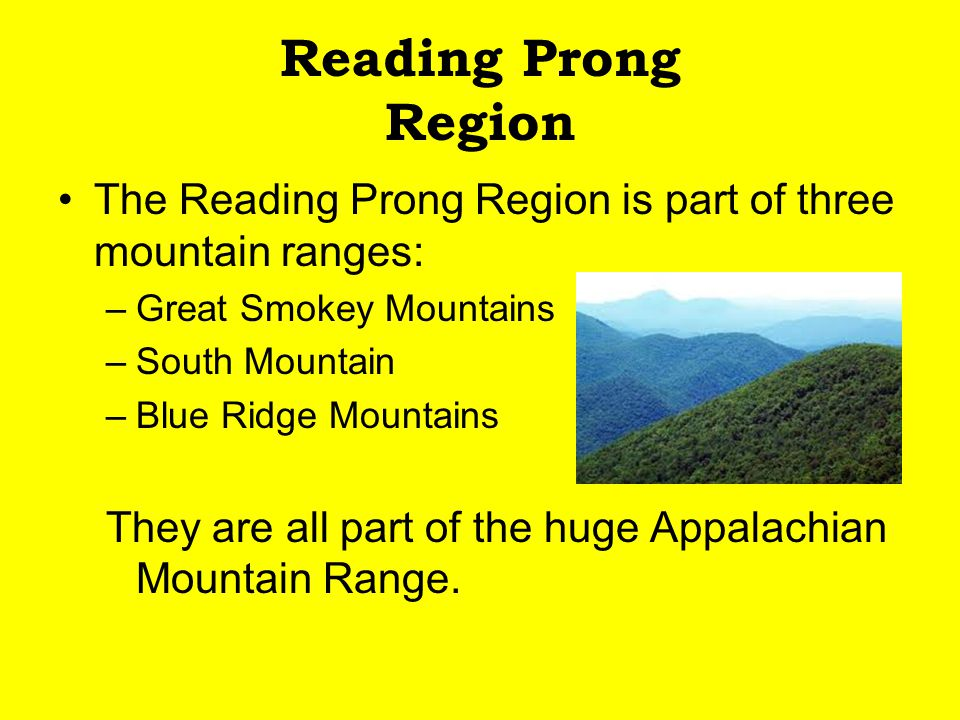 Reading Prong Region The Reading Prong Region is part of three mountain ranges: Great Smokey Mountains.