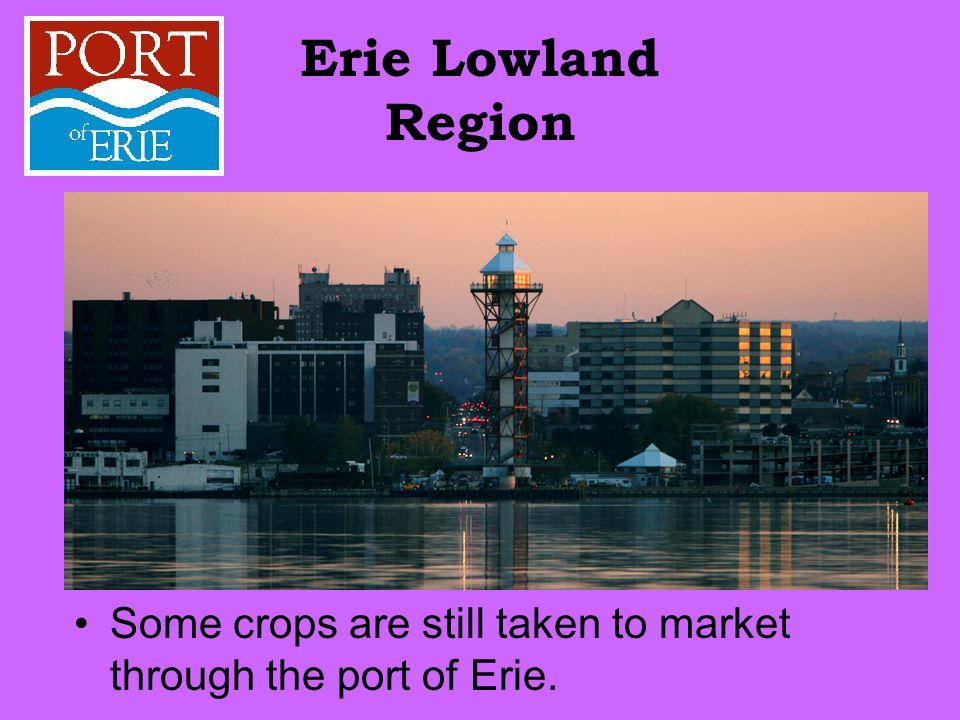 Erie Lowland Region Some crops are still taken to market through the port of Erie.
