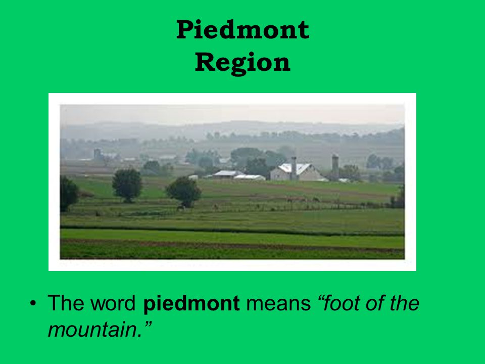Piedmont Region The word piedmont means foot of the mountain.