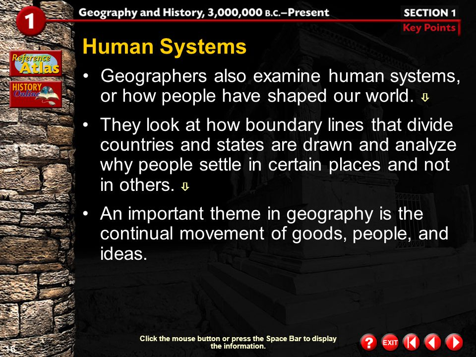 Human Systems Geographers also examine human systems, or how people have shaped our world. 