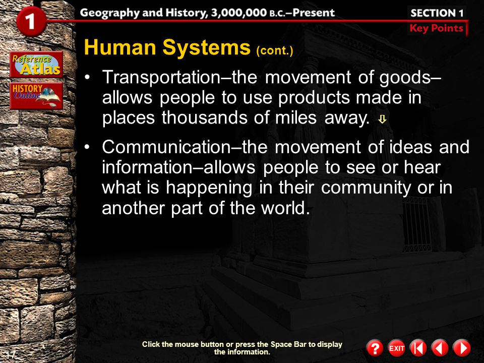 Human Systems (cont.) Transportation–the movement of goods–allows people to use products made in places thousands of miles away. 