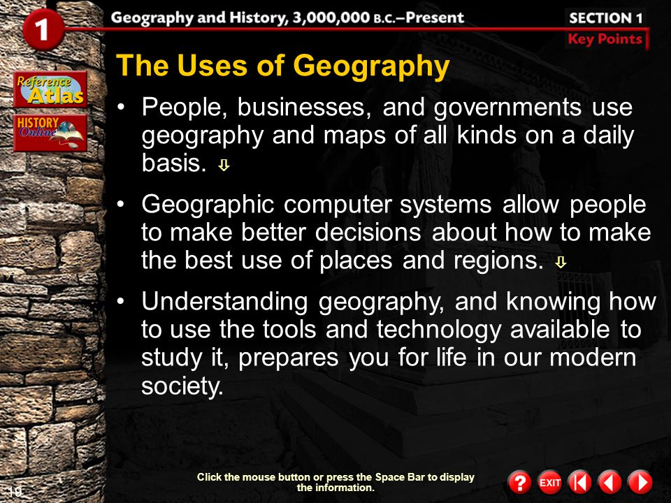 The Uses of Geography People, businesses, and governments use geography and maps of all kinds on a daily basis. 