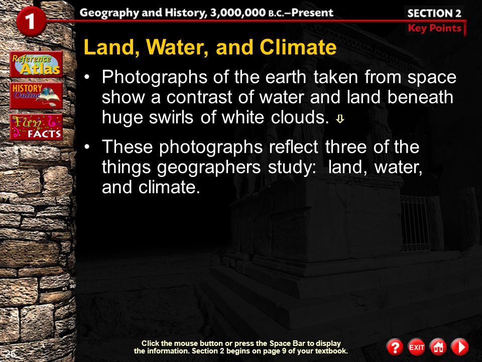 Land, Water, and Climate Photographs of the earth taken from space show a contrast of water and land beneath huge swirls of white clouds. 