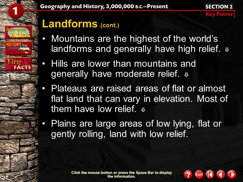 Landforms (cont.) Mountains are the highest of the world's landforms and generally have high relief. 